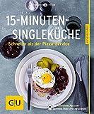 15-Minuten-Single-Küche: Schneller als der Pizza-Service (GU Küchenratgeber)
