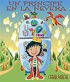Un príncipe en la nevera. Novela infantil ilustrada (6 - 10 años) (El mundo mágico de la nevera) (Spanish Edition)
