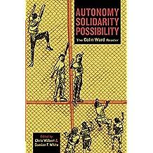 Autonomy, Solidarity, Possibility: The Colin Ward Reader