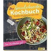 Das Spiralschneider-Kochbuch: Nudeln aus Gemüse und Obst