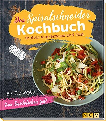 Image of Das Spiralschneider-Kochbuch: Nudeln aus Gemüse und Obst