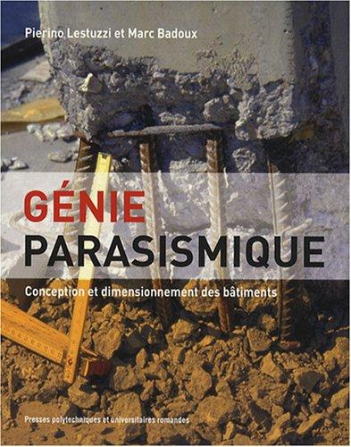 Génie parasismique: Conception et dimensionnement des bâtiments par Pierino Lestuzzi, Marc Badoux