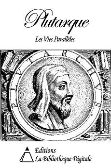 Plutarque - Les Vies Parallèles des Hommes Illustres par [Plutarque]