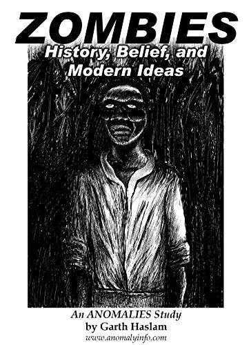 Zombies: History, Belief, and Modern Ideas: An ANOMALIES Study (English (Für Eine Ideen Zombie Geschichte)