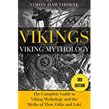 Vikings: Viking Mythology: Thor, Odin, Loki and More Norse Myths Complete Guide - 3RD EDITION (English Edition)