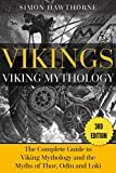 Vikings: Viking Mythology: Thor, Odin, Loki and More Norse Myths Complete Guide - 3RD EDITION...