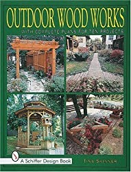 Outdoor Wood Works: With Complete Plans for Ten Projects (Schiffer Design Books) by Tina Skinner (2007-07-01)