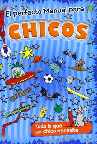El perfecto manual para chicos: Todo lo que un chico necesita (Diarios y manuales)