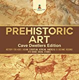 Prehistoric Art - Cave Dwellers Edition - History for Kids | Asian, European, African, Americas & Oceanic Regions | 4th Grade Children's Prehistoric Books (English Edition)