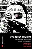 Decolonizing Sexualities: Transnational Perspectives, Critical Interventions -