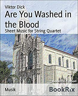 Are You Washed in the Blood: Sheet Music for String Quartet (English Edition) par [Dick, Viktor]