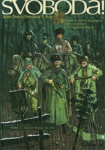 Svoboda ! (Tome 2-Lekaterinbourg, été 1918): Carnet de guerre imaginaire d'un combattant de la Légion Tchèque
