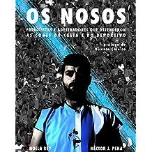 OS NOSOS: Futbolistas e adestradores que defenderon as cores do Celta e do Deportivo (Galician Edition)