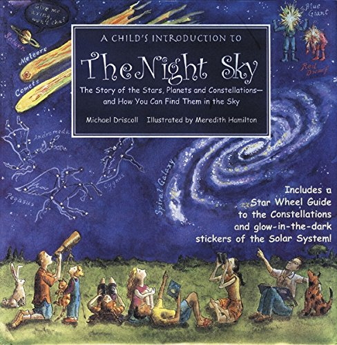 A child's introduction to the night sky : the story of the stars, planets, and constellations, and how you can find them in the sky