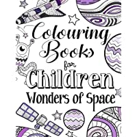 Colouring Books For Children Wonders Of Space: A Delightfully Detailed Colouring Book For Older Girls And Boys. Recommended Age 8+