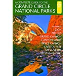 A Complete Guide to the Grand Circle National Parks: Covering Zion, Bryce Canyon, Capitol Reef, Arches, Canyonlands…