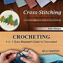 Cross-Stitching & Crocheting: 1-2-3 Quick Beginner's Guide to Cross-Stitching & 1-2-3 Quick Beginner's Guide to Crocheting