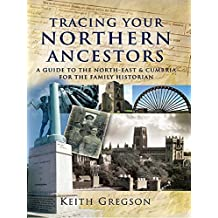 Tracing Your Northern Ancestors: A Guide to the North East and Cumbria for the Family Historian (Tracing Your Family)