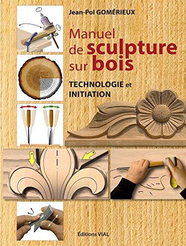 Manuel de sculpture sur bois. Initiation et technologie