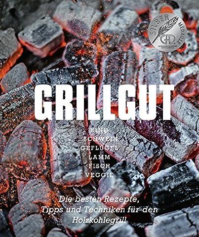 Grillgut - Die besten Rezepte, Tipps und Techniken für den Holzkohlegrill - Rind, Schwein, Geflügel, Lamm, Fisch, Veggie (Kochbücher von Angelo Menta)