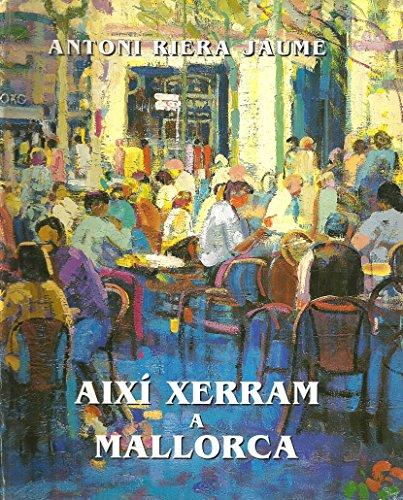 AIXI XERRAM A MALLORCA. Aplec d'expressions populars en sentit figurat.