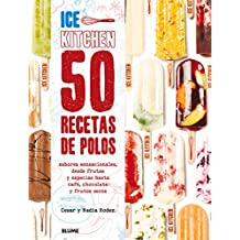 50 Recetas de Polos (Ice Kitchen): Sabores Sensacionales, Desde Frutas y Especias Hasta Cafe, Chocolate y Frutos Secos