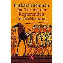 Die Torheit der Regierenden. Von Troja bis Vietnam
