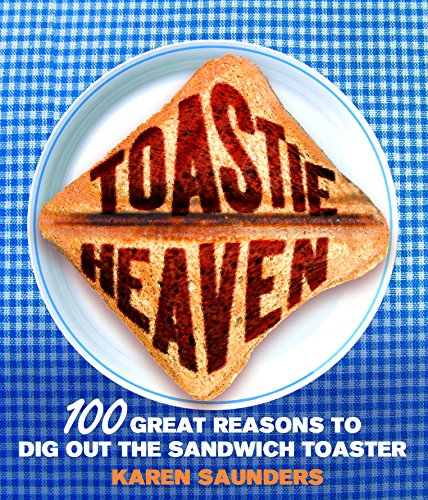 Toastie Heaven: 100 great reasons to dig out the sandwich toaster (Geburtstag Einfach, Ideen Ersten)