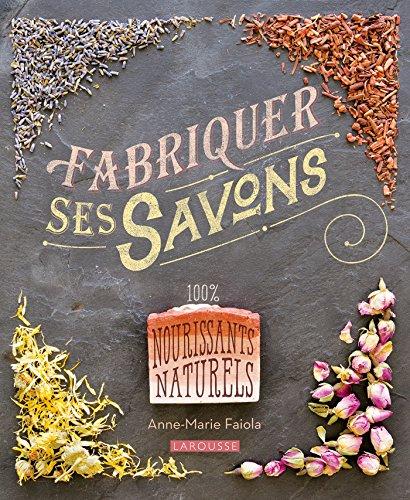 Fabriquer ses savons par Anne-Marie Faiola