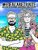 Vie à la retraite : Un livre de coloriage sarcastique pour adultes: Un livre anti-stress drôle, original et décalé pour retraités et pensionnés