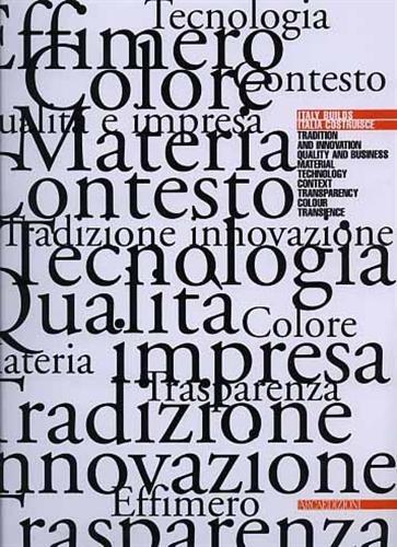Italy builds. Italia construye. Tradizione e innovazione, qualità e impresa, materia, tecnologia, contesto, trasparenza, colore, effimero. par -- Ediz.bilingue inglese-spagnolo.