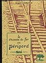 LE CHEMIN DE FER EN PERIGORD (1850 - 1871) par Lagrange