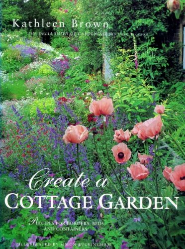 Create a Cottage Garden: Recipes for Borders, Beds and Containers (Brown Bear Garden)