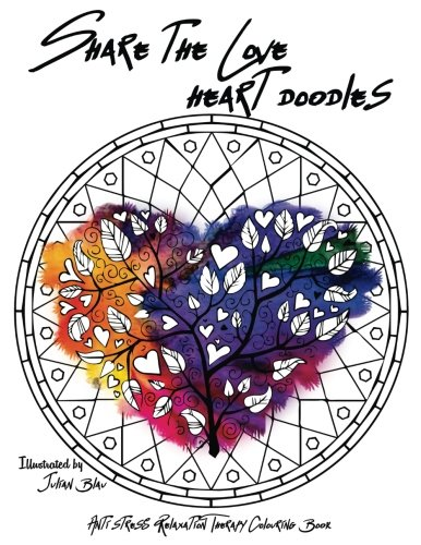 Share the Love - Heart Doodles: An Adult Colouring Book: A Unique Midnight Edition Black Background Paper Adult Colouring Book For Men Women & Teens With ... Stress Relief & Art Colour Therapy)