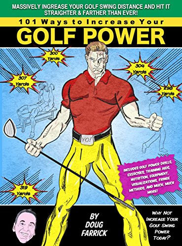 101 Ways to Increase Your Golf Power: Massively Increase Your Golf Swing Distance and Hit It Straighter and Farther Than Ever Before (English Edition)