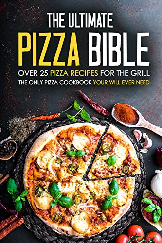 the-ultimate-pizza-bible-over-25-pizza-recipes-for-the-grill-the-only-pizza-cookbook-your-will-ever-