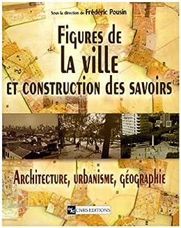 Figure de la ville et construction des savoirs: Architecture, urbanisme, géographie (Espaces et milieux)