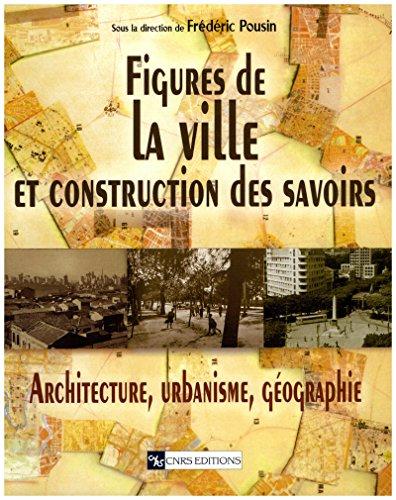 Figure de la ville et construction des savoirs: Architecture, urbanisme, géographie