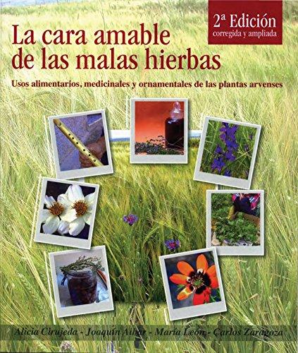 La cara amable de las malas hierbas. Usos alimentarios, medicinales y ornamentales de las plantas arvenses por Alicia Cirujeda Ranzenberger
