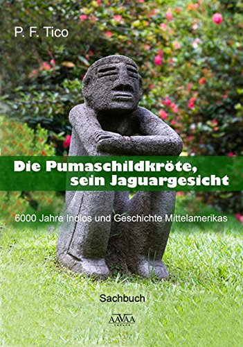 Die Pumaschildkröte, sein Jaguargesicht: 6000 Jahre Costa Rica und Mittelamerika