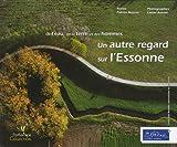 Un autre regard sur l'Essonne : De l'eau, de la terre et des hommes