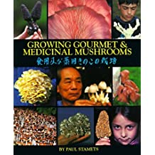 Growing Gourmet and Medicinal Mushrooms by Paul Stamets (1993-12-01)
