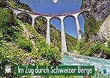Im Zug durch Schweizer Berge (Wandkalender 2018 DIN A3 quer): Im Zug durch Schweizer Berge: Durch Berg und Tal (Monatskalender, 14 Seiten ) (CALVENDO Mobilitaet)