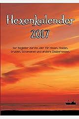 Hexenkalender 2017: Der Begleiter durchs Jahr für Hexen, Heiden, Druiden, Schamanen und andere Zauberwesen. Taschenbuch
