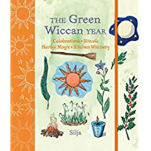 The Green Wiccan Year: Celebrations, rituals, herbal magic, and kitchen witchery