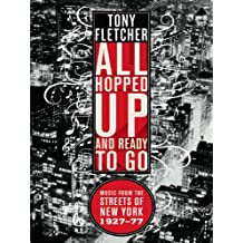 All Hopped Up and Ready to Go: Music from the Streets of New York 1927-77: Music from the Streets of New York 1927–77