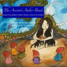 The Ancient Amber Beads: preserving Mother Earth's stories, lessons & wisdom