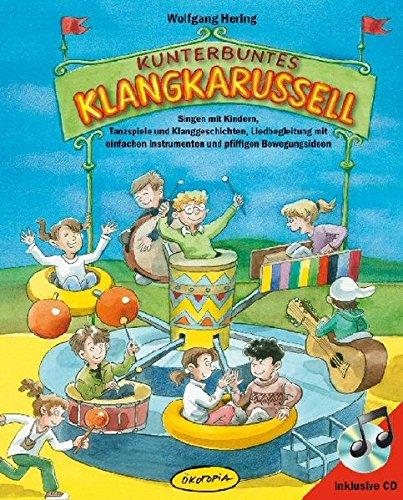 Kunterbuntes Klangkarussell (Buch inkl.CD): Singen mit Kindern, Tanzspiele und Klanggeschichten, Liedbegleitung mit einfachen Instrumenten und pfiffigen Bewegungsideen
