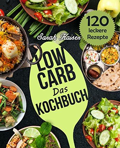 h: 120 vielfältige und leckere Rezepte (fast) ohne Kohlenhydrate - Frühstück, Mittag, Abendessen, Desserts und vieles mehr - Grundlagen, Rezepte & Lebensmittel-Liste ()