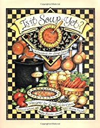 Is It Soup Yet? - Among Friends: A Cookbook for Soup Lovers